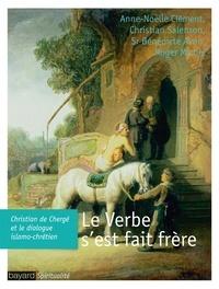 Christian Salenson et Anne-Noëlle Clément - Le Verbe s'est fait frère - Christian de Chergé et le dialogue islamo-chrétien.