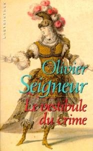 Olivier Seigneur - Le vestibule du crime.