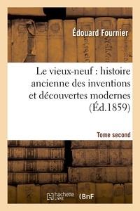 Edouard Fournier - Le vieux-neuf : histoire ancienne des inventions et découvertes modernes. Tome second (Éd.1859).