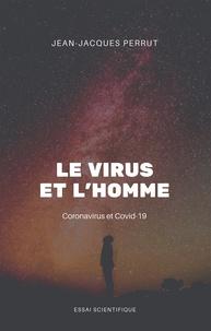 Jean-Jacques Perrut - Le virus et l'homme - Coronavirus et Covid-19.