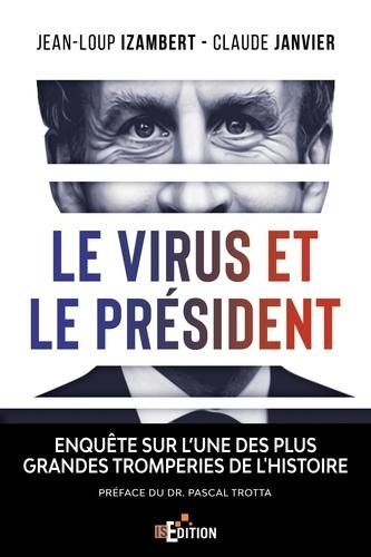 Le virus et le Président. Enquête sur l'une des plus grandes tromperies de l'Histoire