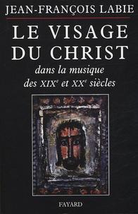 Jean-François Labie - Le visage du Christ dans la musique des XIXe et XXe siècle.