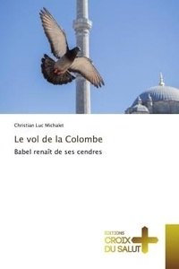 Michalet christian Luc - Le vol de la Colombe - Babel renaît de ses cendres.