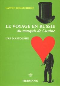 Gaston Bouatchidzé - Le voyage en Russie du marquis de Custine - L'as d'Astolphe.