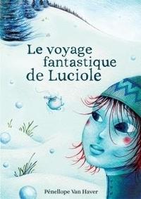Océane Nicaise-Beurois et Pénellope Van Haver - Le voyage fantastique de Luciole.