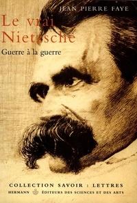 Jean-Pierre Faye - Le vrai Nietzsche - Guerre à la guerre.