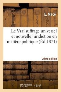Mace - Le Vrai suffrage universel et nouvelle juridiction en matière politique 2e édition.