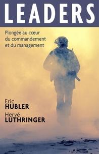 Eric Hubler et Hervé Luthringer - Leaders - Plongée au coeur du commandement et du management.