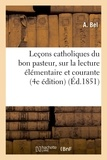 A. Bel - Leçons catholiques du bon pasteur, sur la lecture élémentaire et courante (4e édition).