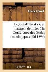 Tardif - Leçons de droit social naturel : données à la Conférence des études sociologiques.