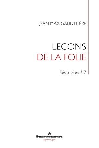 Leçons de la folie. Folie et lien social - Séminaires 1-7 à l'EHESS (1985-2000)