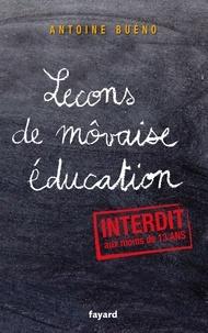 Antoine Buéno - Leçons de mauvaise éducation - Petit manuel d'émancipation à l'usage des enfants trop sages.
