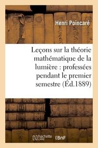Henri Poincaré - Leçons sur la théorie mathématique de la lumière, professées pendant le premier semestre 1887-1888.