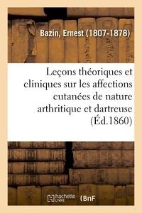 Ernest Bazin - Leçons théoriques et cliniques sur les affections cutanées de nature arthritique et dartreuse.