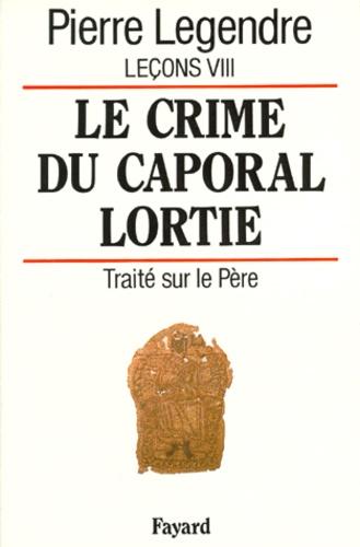Leçons. Tome 8, Le crime du caporal Lortie : traité sur le Père