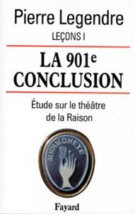 Pierre Legendre - Leçons - Tome 1, La 901e conclusion : étude sur le théâtre de la Raison.