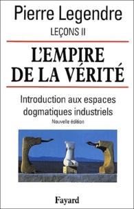 Pierre Legendre - Leçons - Tome 2, L'empire de la vérité : introduction aux espaces dogmatiques industriels.