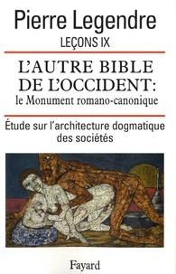 Pierre Legendre - Leçons - Tome 9, L'Autre Bible de l'Occident : le Monument romano-canonique, étude sur l'architecture dogmatique des sociétés.