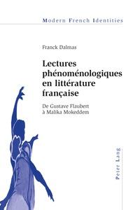 Franck Dalmas - Lectures phénoménologiques en littérature française - De Gustave Flaubert à Malika Mokeddem.