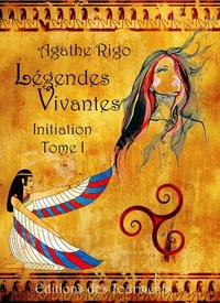 Agathe Rigo - Légendes Vivantes, Initiation, tome I.