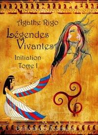 Agathe Rigo - Légendes Vivantes, Initiations, tome I.