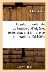 Albert André - Législation notariale de France et d'Algérie, textes usuels et tarifs, avec annotations sommaires.