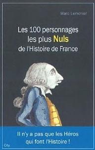 Marc Lemonier - Les 100 Personnages les plus Nuls de l'Histoire de France.