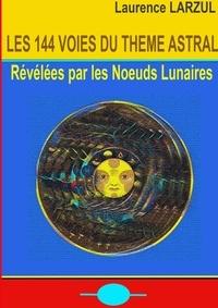 Laurence Larzul - Les 144 voies du Thème Astral.