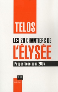 Telos et Zaki Laïdi - Les 20 chantiers de l'Elysée - Propositions pour 2007.