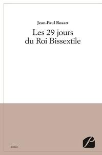 Jean-Paul Rosart - Les 29 jours du Roi bissextile.