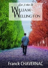 Franck Chavernac - Les 3 vies de William Wellington.