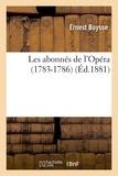 Ernest Boysse - Les abonnés de l'Opéra (1783-1786).