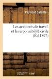 Raymond Saleilles - Les accidents de travail et la responsabilité civile.