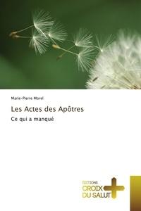 Marie-Pierre Morel - Les Actes des Apôtres - Ce qui a manqué.
