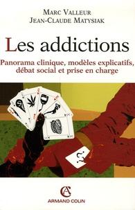 Marc Valleur et Jean-Claude Matysiak - Les addictions - Panorama clinique, modèles explicatifs, débat social et prise en charge.