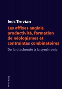 Ives Trevian - Les affixes anglais, productivité, formation de néologismes et contraintes combinatoires.