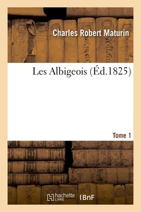 Charles Robert Maturin - Les Albigeois. T1.