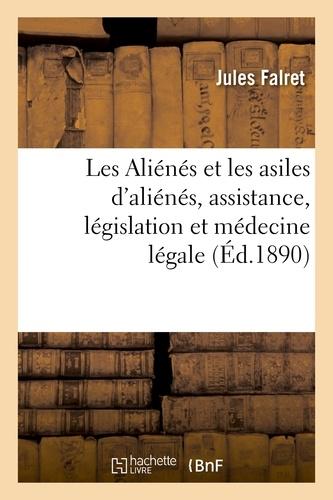 Jules Falret - Les Aliénés et les asiles d'aliénés, assistance, législation et médecine légale.