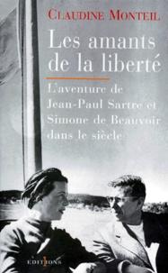 Claudine Monteil - LES AMANTS DE LA LIBERTE. - L'aventure de Jean-Paul Sartre et Simone de Beauvoir dans le siècle.