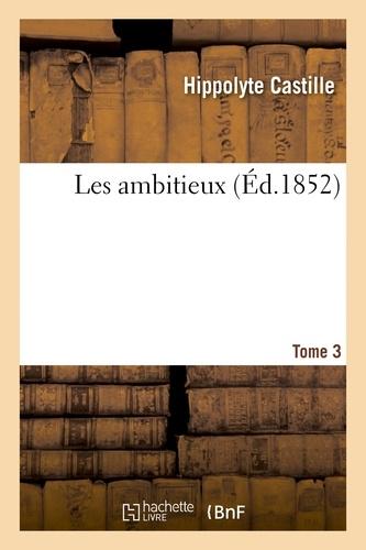 Hippolyte Castille - Les ambitieux. Tome 3.