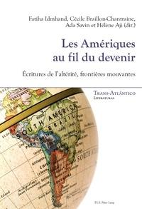 Fatiha Idmhand et Cécile Braillon-Chantraine - Les Amériques au fil du devenir - Ecritures de l'altérité, frontières mouvantes.