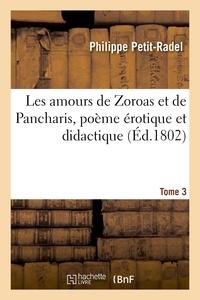 Philippe Petit-Radel - Les amours de Zoroas et de Pancharis, poème érotique et didactique. Tome 3.