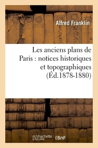 Alfred Franklin - Les anciens plans de Paris : notices historiques et topographiques (Éd.1878-1880).