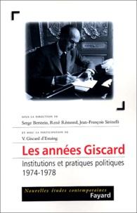 Serge Berstein et René Rémond - Les années Giscard - Institutions et pratiques politiques, 1974-1978.