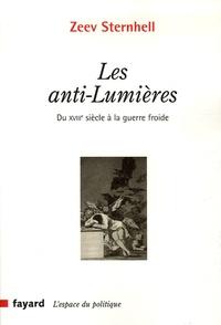 Zeev Sternhell - Les anti-Lumières - Du XVIIIe siècle à la guerre froide.