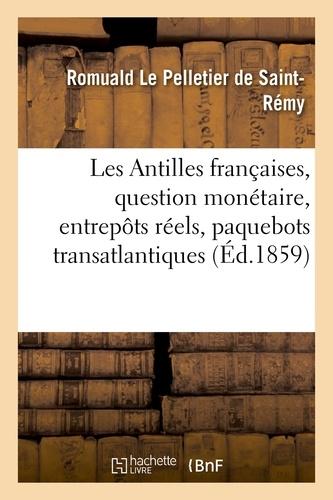 Romuald Le Pelletier de Saint-Rémy - Les Antilles françaises - Question monétaire, entrepôts réels, paquebots transatlantiques.