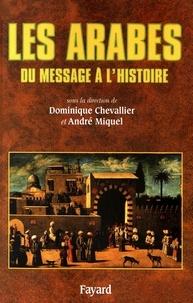 Dominique Chevallier et André Miquel - Les Arabes - Du message à l'histoire.