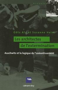 Götz Aly et Susanne Heim - Les architectes de l'extermination - Auschwitz et la logique de l'anéantissement.