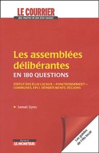 Samuel Dyens - Les assemblées délibérantes en 180 questions - Statuts des élus locaux, fonctionnement, communes, EPCI, départements, régions.