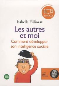 Isabelle Filliozat - Les autres et moi, comment développer son intelligence sociale. 3 CD audio